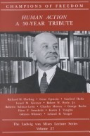 Human Action: A 50-Year Tribute (Champions of Freedom: The Ludwig von Mises Lecture Series, Volume 27)