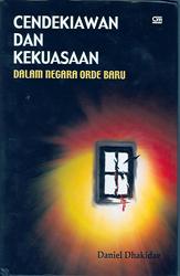 Cendekiawan Dan Kekuasaan Dalam Negara Orde Baru by Daniel Dhakidae