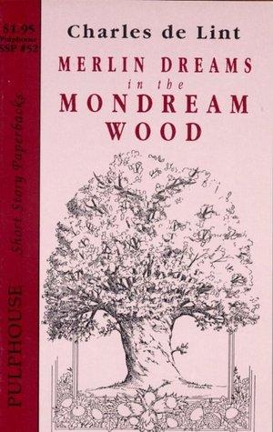 Ebook Merlin Dreams In The Mondream Wood by Charles de Lint TXT!