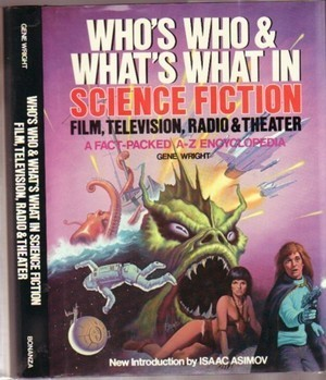 Who's Who & What's What In Science Fiction Film, Television, Radio & Theater