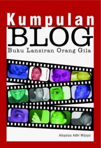 Kumpulan BLOG - Buku Lansiran Orang Gila by Aloysius Adhi Wijoyo