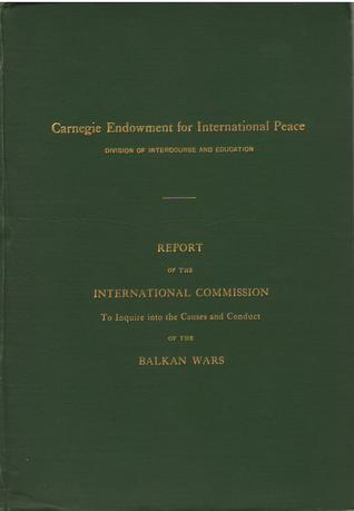 Report on the International Commission to Inquire into the Causes and Conduct of the Balkan Wars