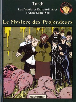 Le Mystère des profondeurs (Adèle Blanc-Sec #8)