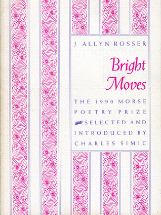 Bright Moves by J. Allyn Rosser