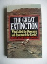 The Great Extinction: the Solution to One of the Great Mysteries of Science, the Disappearance of the Dinosaurs