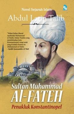 Ebook Sultan Muhammad Al-Fateh: Penakluk Konstantinopel by Abdul Latip Talib TXT!