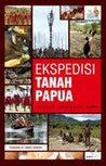 Ekspedisi Tanah Papua - Laporan Jurnalistik Kompas by Tim Ekspedisi Tanah Papua K...