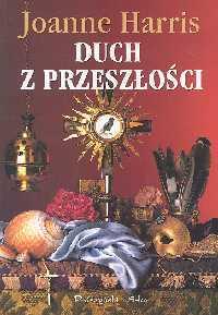 Ebook Duch z przeszłości by Joanne Harris PDF!