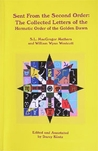 Sent from the Second Order: The Collected Letters of the Hermetic Order of the Golden Dawn