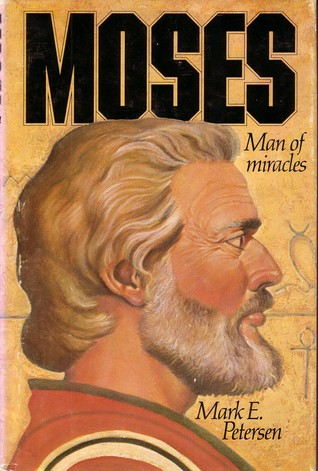 Moses by Mark E. Petersen