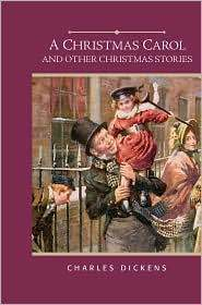 A Christmas Carol and Other Christmas Stories--A Christmas Tree Story, Nobody's Story, What Christmas Is As We Grow Older