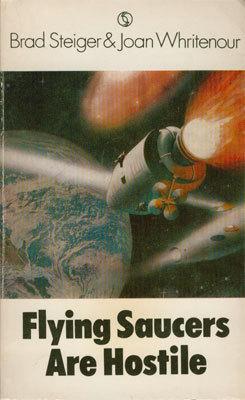 Flying Saucers Are Hostile by Brad Steiger