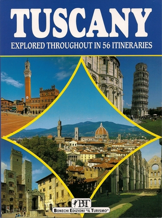 Tuscany:Explored Throughout in 56 Itineraries