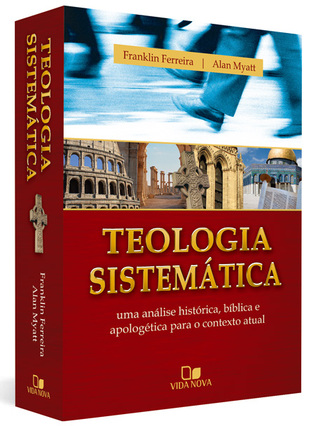 Teologia Sistemática: Uma Análise Histórica, Bíblica e Apologética para o Contexto Atual