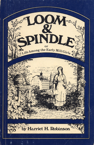 Loom and Spindle, or Life Among the Early Mill Girls