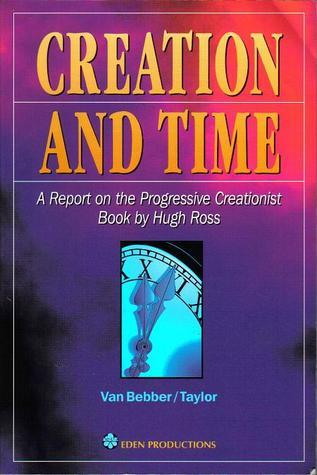 Creation and Time: A Report on the Progressive Creationist Book by Hugh Ross