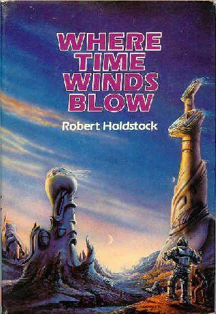 Where Time Winds Blow by Robert Holdstock