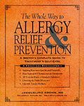 Whole Way to Allergy Relief & Prevention: A Doctor's Complete Guide to Treatment and Self-Care