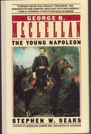 George B. McClellan by Stephen W. Sears