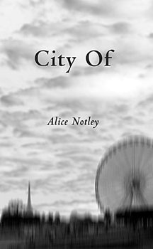 City Of by Alice Notley