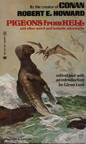 Pigeons from Hell and Other Weird and Fantastic Adventures by Robert E. Howard