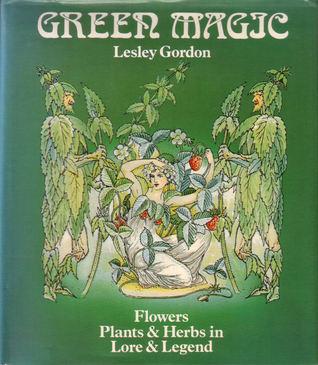 Green magic: Flowers, plants & herbs in lore & legend
