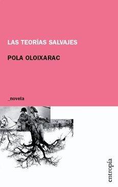 Las teorías salvajes by Pola Oloixarac