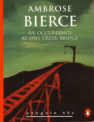 an analysis of the occurence at owl creek bridge by ambrose bierce Start studying ambrose bierce learn vocabulary, terms, and more with in an occurrence at owl creek bridge the gray-clad soldier who tells farquhar about the.