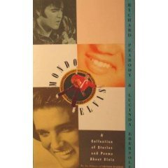 Mondo Elvis: A Collection of Fiction and Poetry about the King