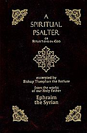 Spiritual Psalter or Reflections on God from the Works of our Holy Father St. Ephraim the Syrian, Arranged in the Manner of the Psalms of David, Together with the Life of St. Ephrem