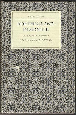 "Boethius and Dialogue: Literary Method in the ""Consolation of Philosophy"""