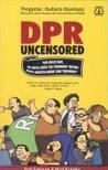 DPR Uncensored by Dati Fatimah