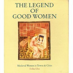The Legend of Good Women: Medieval Women in Towns & Cities