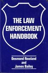 The law enforcement handbook by Desmond Rowland