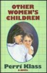 Other Women's Children by Perri Klass