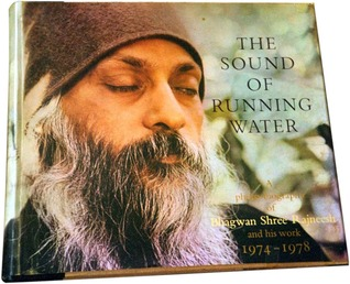 The Sound of Running Water: A Photo-Biography of Bhagwan Shree Rajneesh and His Work, 1974-1978