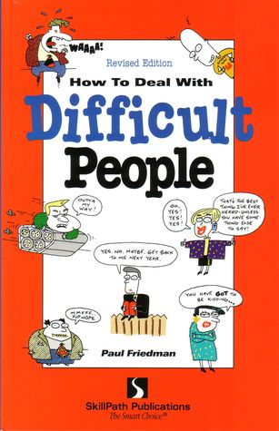 How To Deal With Difficult People By Paul Friedman