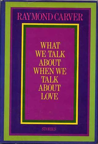 What We Talk About When We Talk About Love: Stories