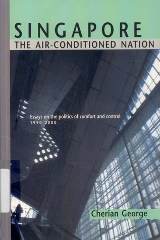 Singapore: The Air-conditioned Nation. Essays on the Politics of Comfort and Control, 1990-2000