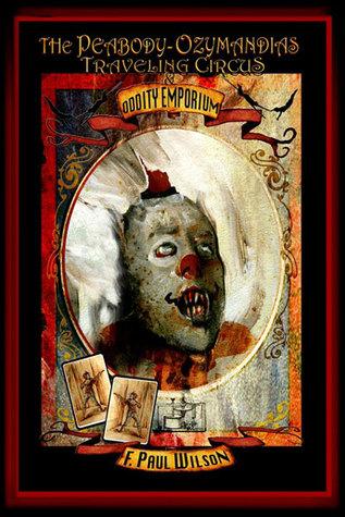 The Peabody-Ozymandias Traveling Circus and Oddity Emporium by F. Paul Wilson