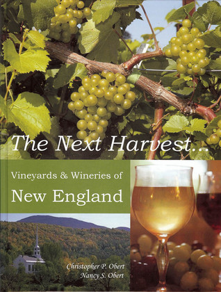 The Next Harvest, Vineyards & Wineries of New England by Christopher P. Obert
