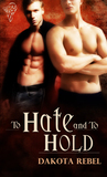 To Hate and To Hold by Dakota Rebel