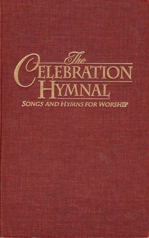The Celebration Hymnal: Songs and Hymns for Worship