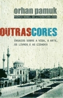 Outras cores – ensaios sobre a vida, a arte, os livros e as cidades by Orhan Pamuk