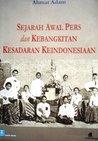 Sejarah Awal Pers dan Kebangkitan Kesadaran Keindonesiaan