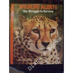 Wildlife Alert!: The Struggle To Survive