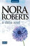 A Dália Azul by Nora Roberts
