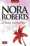 O Lírio Vermelho by Nora Roberts