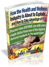 How the Health and Wellness Industry is About to Explode…and How to Take Advantage of It!