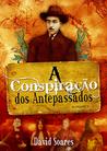 A Conspiração dos Antepassados by David Soares